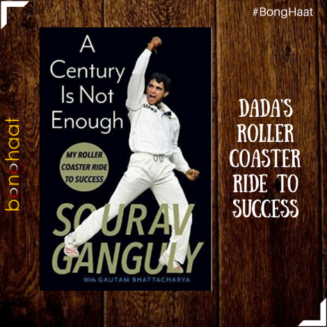 A Century is not Enough: My Roller-coaster Ride to Success- Author Sourav Ganguly